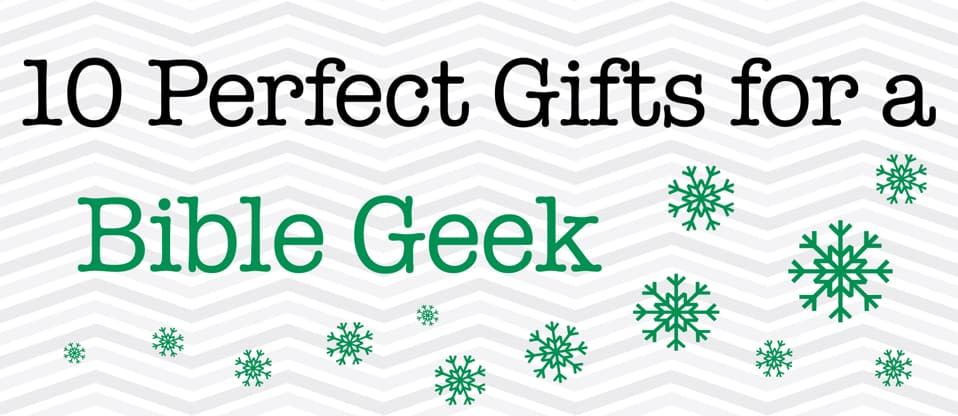 10 Perfect Gifts for a Bible Geek