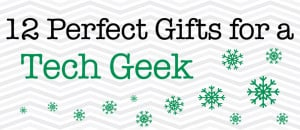 12 Perfect Gifts for a Tech Geek