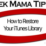 Geek Mama Tip #4: How to Restore Your iTunes Library