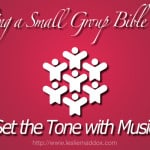 Leading a Small Group Bible Study: Set the Tone with Music