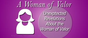 Unexpected Revelations about the Woman of Valor