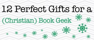 12 Perfect Gifts for a (Christian) Book Geek