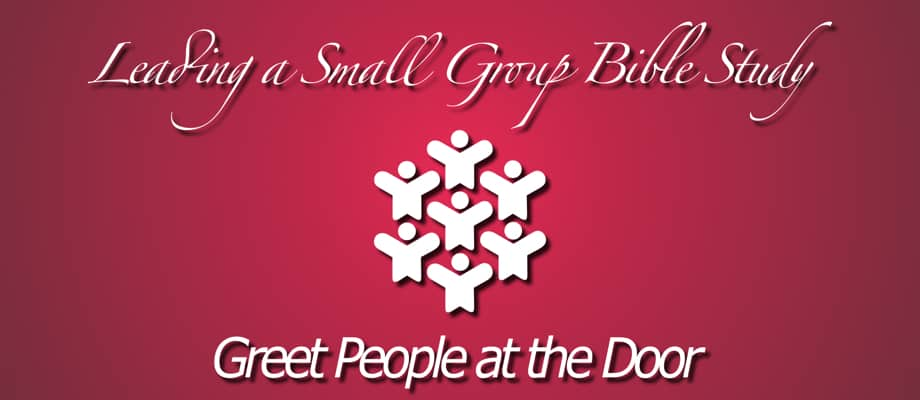Leading a Small Group Bible Study: Greet People at the Door
