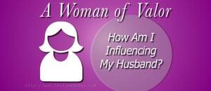 How Am I Influencing My Husband?