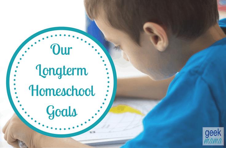 Our Longterm Homeschool Goals
