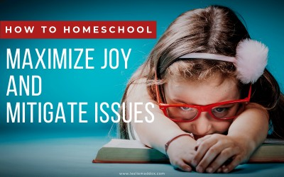How to Homeschool – Difficulties, Dislikes, and Delights