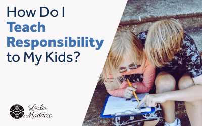 How Do I Teach Responsibility to My Kids?