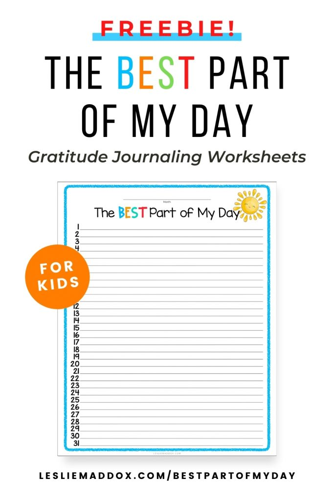 """Pinterest pin showing free printable gratitude journal worksheet with text """"Freebie, The Best Part of My Day Gratitude Journaling Worksheets for Kids"""" and web address lesliemaddox.com/bestpartofmyday."""
