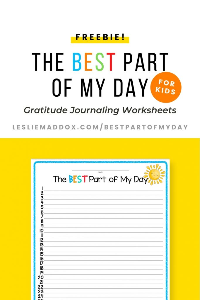 """Pinterest pin showing free printable gratitude journal worksheet on yellow background with text """"Freebie, The Best Part of My Day Gratitude Journaling Worksheets for Kids"""" and web address lesliemaddox.com/bestpartofmyday."""